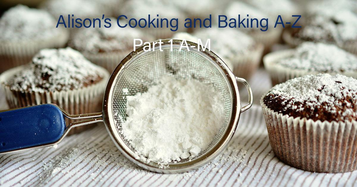 Alison's Gluten Free Cooking and Baking A-Z: Part 1 A-M