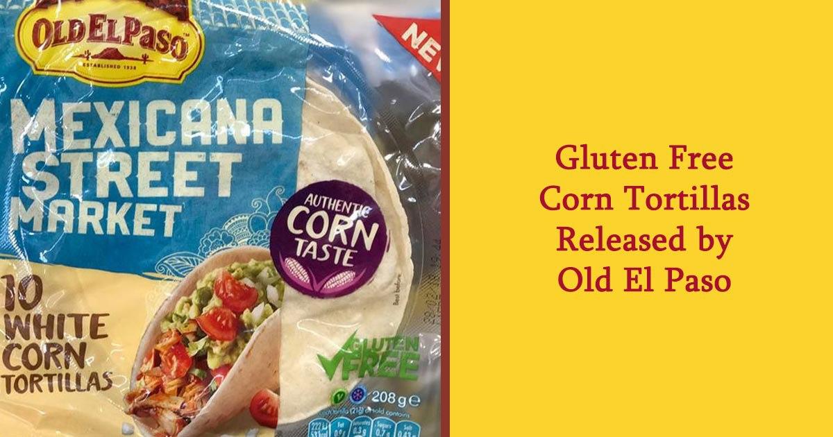 Gluten Free Corn Tortillas Released By Old El Paso