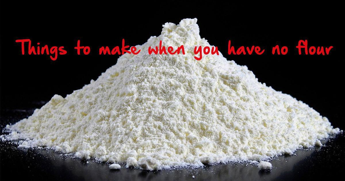 Things To Make When You Have No Flour
